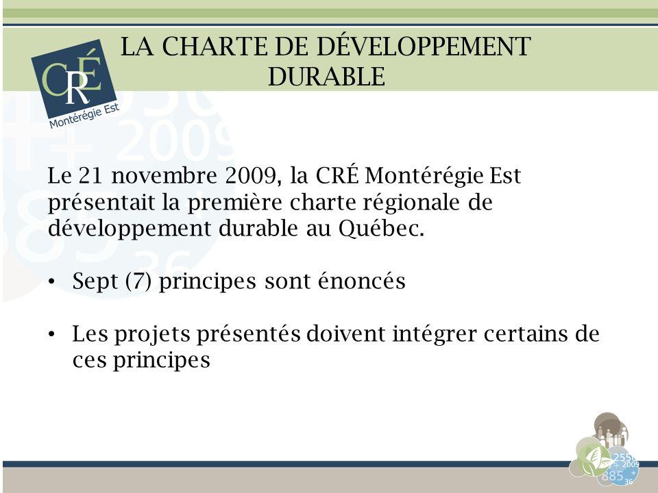 LA CHARTE DE DÉVELOPPEMENT DURABLE Le 21 novembre 2009, la CRÉ Montérégie Est présentait la première charte régionale de développement durable au Québ