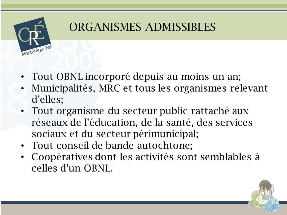 ORGANISMES ADMISSIBLES Tout OBNL incorporé depuis au moins un an; Municipalités, MRC et tous les organismes relevant delles; Tout organisme du secteur