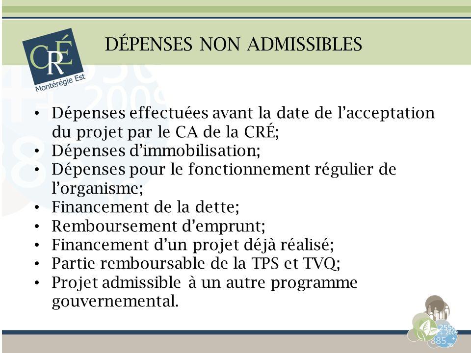 DÉPENSES NON ADMISSIBLES Dépenses effectuées avant la date de lacceptation du projet par le CA de la CRÉ; Dépenses dimmobilisation; Dépenses pour le f