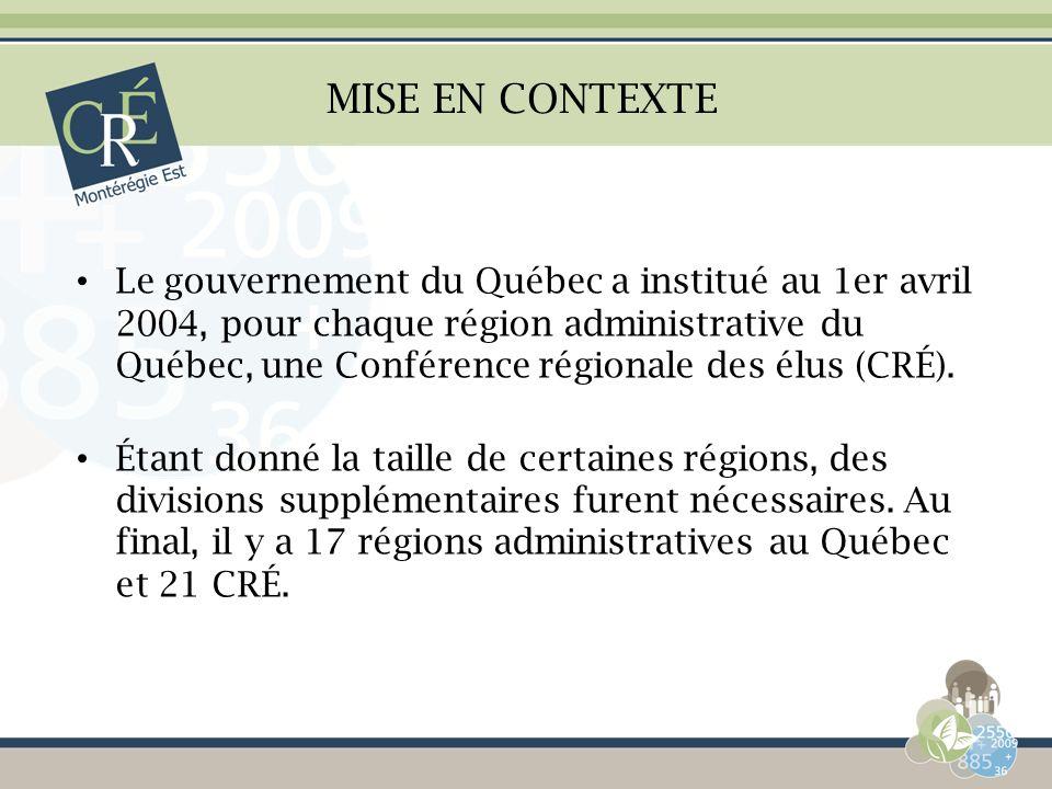 MISE EN CONTEXTE Le gouvernement du Québec a institué au 1er avril 2004, pour chaque région administrative du Québec, une Conférence régionale des élu