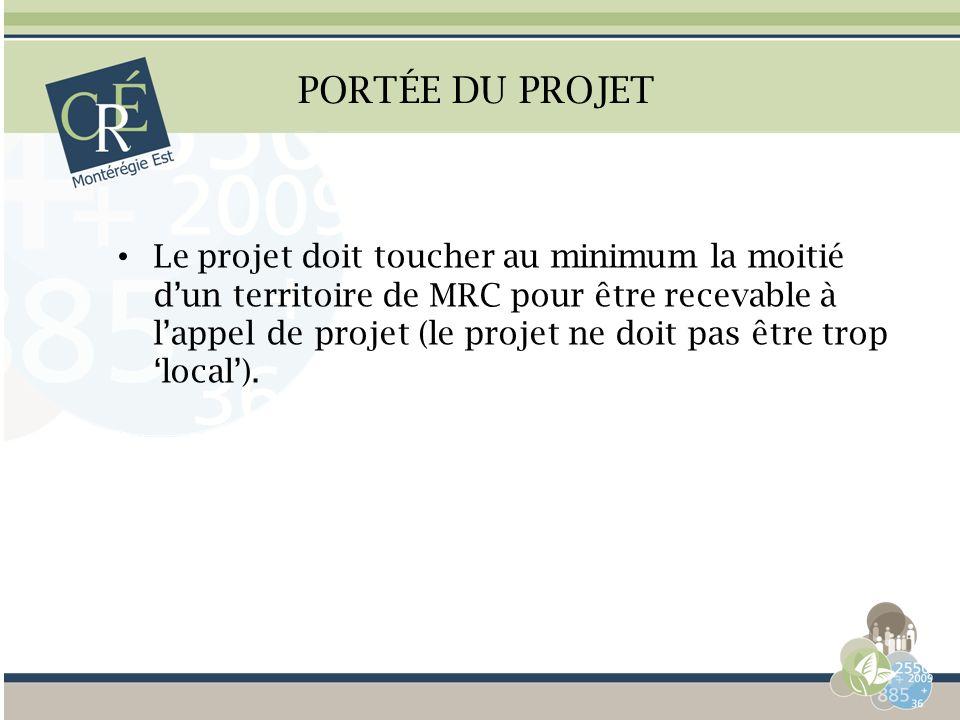 PORTÉE DU PROJET Le projet doit toucher au minimum la moitié dun territoire de MRC pour être recevable à lappel de projet (le projet ne doit pas être