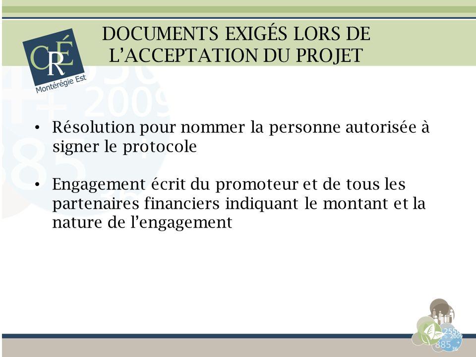 DOCUMENTS EXIGÉS LORS DE LACCEPTATION DU PROJET Résolution pour nommer la personne autorisée à signer le protocole Engagement écrit du promoteur et de