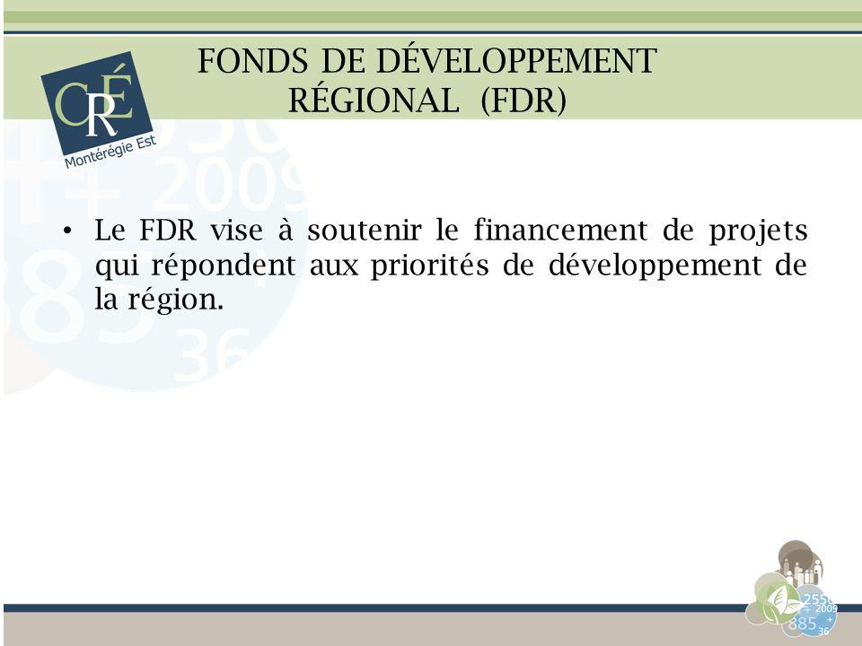FONDS DE DÉVELOPPEMENT RÉGIONAL (FDR) Le FDR vise à soutenir le financement de projets qui répondent aux priorités de développement de la région.