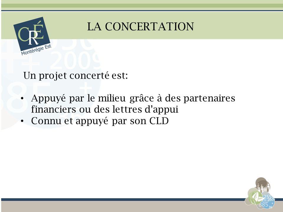 LA CONCERTATION Un projet concerté est: Appuyé par le milieu grâce à des partenaires financiers ou des lettres dappui Connu et appuyé par son CLD