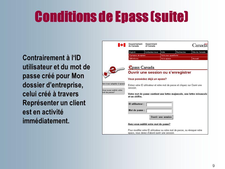 Conditions de Epass (suite) 9 Contrairement à lID utilisateur et du mot de passe créé pour Mon dossier dentreprise, celui créé à travers Représenter u