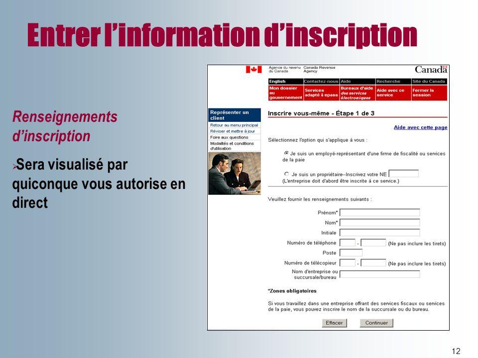 Entrer linformation dinscription 12 Renseignements dinscription Sera visualisé par quiconque vous autorise en direct