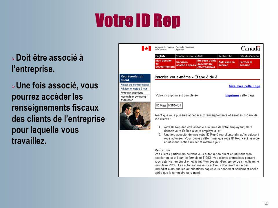 Votre ID Rep 14 Doit être associé à lentreprise. Une fois associé, vous pourrez accéder les renseignements fiscaux des clients de lentreprise pour laq