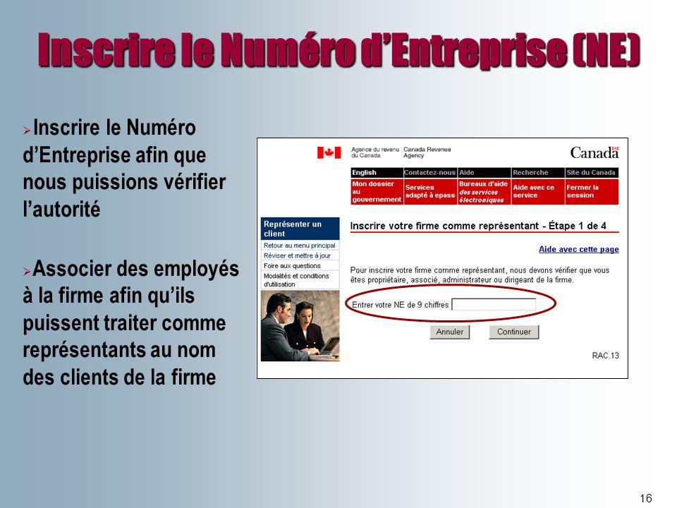 Inscrire le Numéro dEntreprise (NE) 16 Inscrire le Numéro dEntreprise afin que nous puissions vérifier lautorité Associer des employés à la firme afin