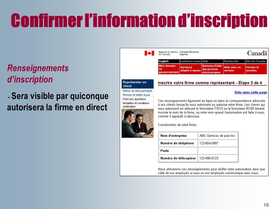 Confirmer linformation dinscription 18 Renseignements dinscription Sera visible par quiconque autorisera la firme en direct