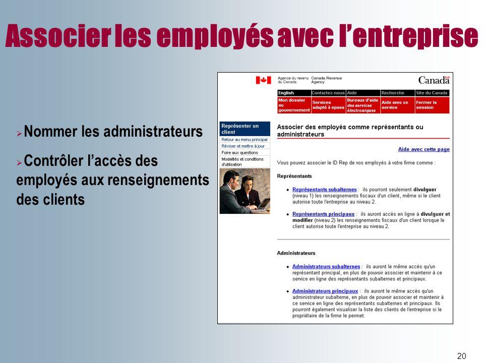 Associer les employés avec lentreprise 20 Nommer les administrateurs Contrôler laccès des employés aux renseignements des clients