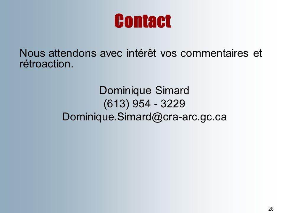 Contact 28 Nous attendons avec intérêt vos commentaires et rétroaction. Dominique Simard (613) 954 - 3229 Dominique.Simard@cra-arc.gc.ca