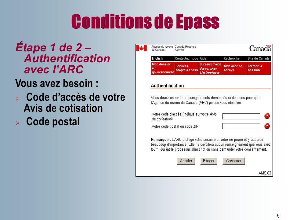 Conditions de Epass 6 Étape 1 de 2 – Authentification avec lARC Vous avez besoin : Code daccès de votre Avis de cotisation Code postal