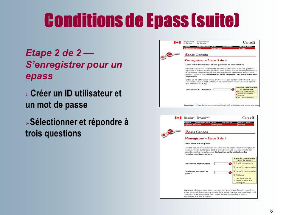 Conditions de Epass (suite) 8 Etape 2 de 2 –– Senregistrer pour un epass Créer un ID utilisateur et un mot de passe Sélectionner et répondre à trois q