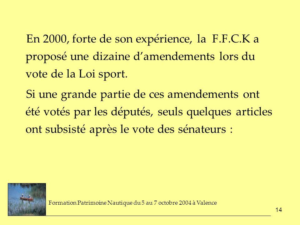 14 En 2000, forte de son expérience, la F.F.C.K a proposé une dizaine damendements lors du vote de la Loi sport. Si une grande partie de ces amendemen