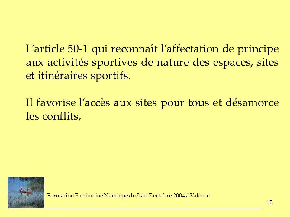 15 Larticle 50-1 qui reconnaît laffectation de principe aux activités sportives de nature des espaces, sites et itinéraires sportifs. Il favorise lacc