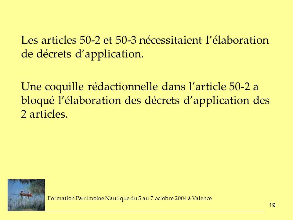 19 Les articles 50-2 et 50-3 nécessitaient lélaboration de décrets dapplication. Une coquille rédactionnelle dans larticle 50-2 a bloqué lélaboration
