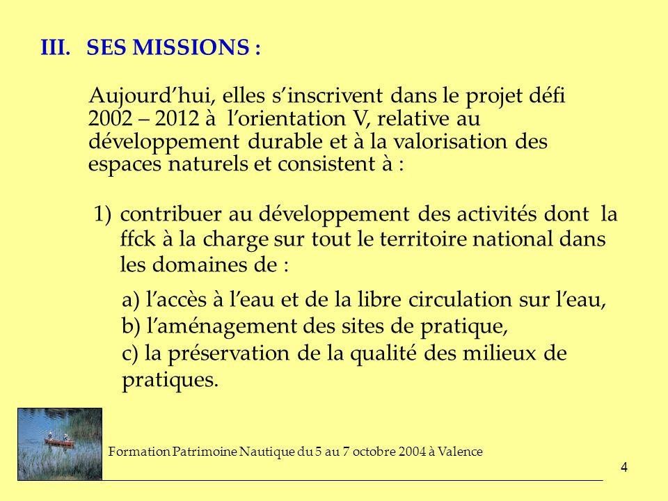 4 III. SES MISSIONS : Aujourdhui, elles sinscrivent dans le projet défi 2002 – 2012 à lorientation V, relative au développement durable et à la valori