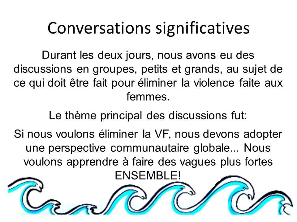 Conversations significatives Durant les deux jours, nous avons eu des discussions en groupes, petits et grands, au sujet de ce qui doit être fait pour