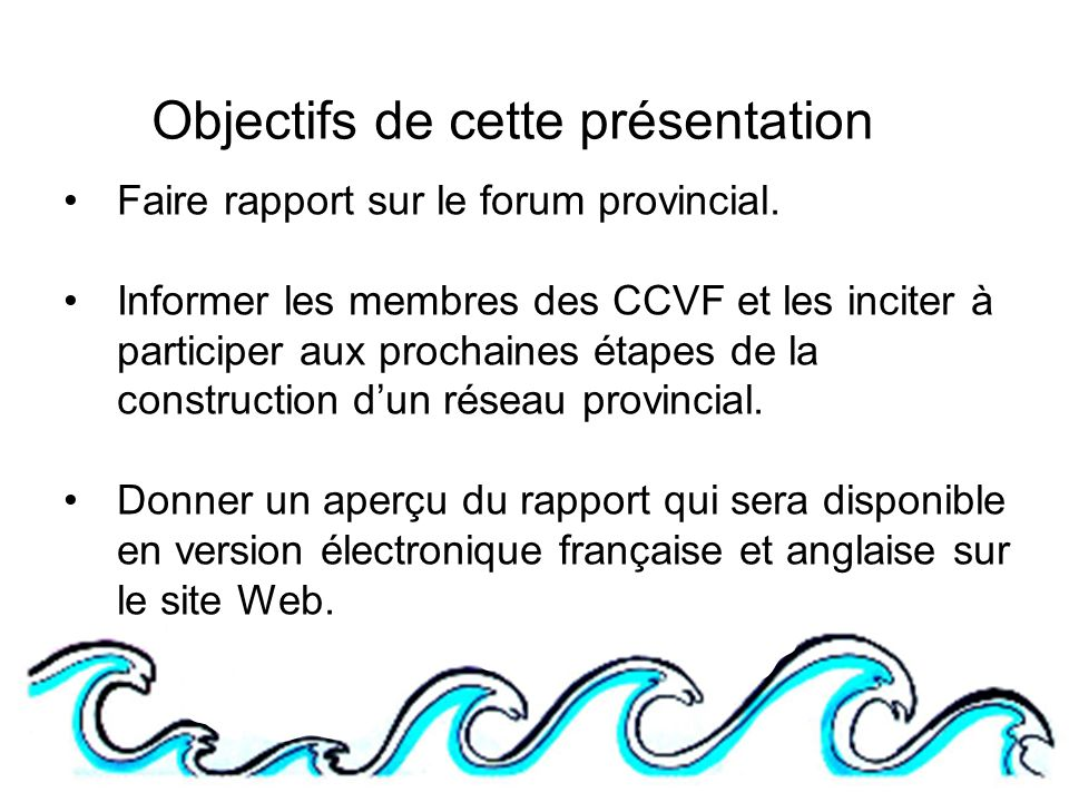 Objectifs de cette présentation Faire rapport sur le forum provincial.