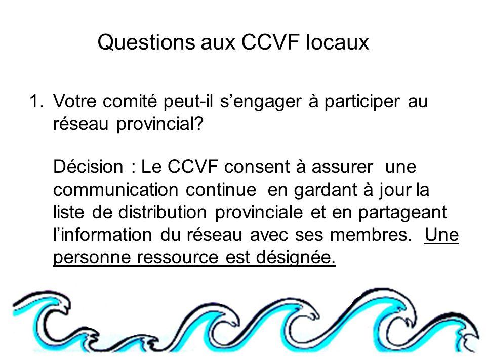 Questions aux CCVF locaux 1.Votre comité peut-il sengager à participer au réseau provincial.