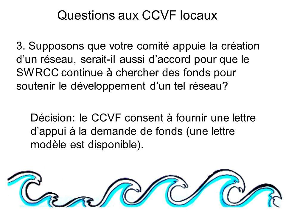 3. Supposons que votre comité appuie la création dun réseau, serait-il aussi daccord pour que le SWRCC continue à chercher des fonds pour soutenir le