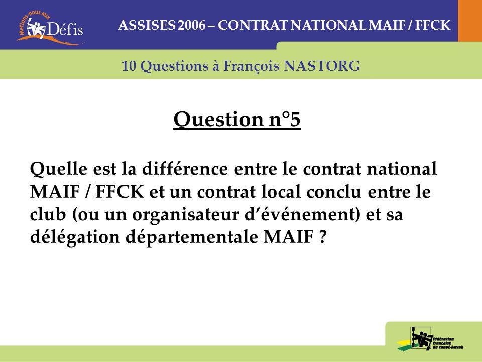 10 Questions à François NASTORG Question n°5 Quelle est la différence entre le contrat national MAIF / FFCK et un contrat local conclu entre le club (ou un organisateur dévénement) et sa délégation départementale MAIF .