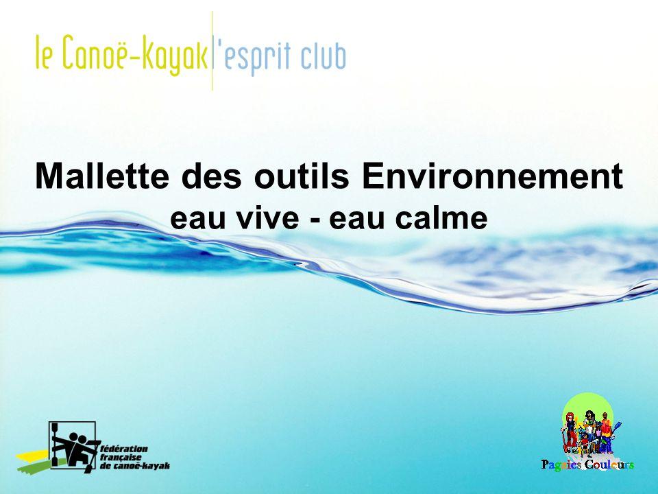 Objectifs de la Mallette - Faire découvrir nos milieux de pratique (eau calme ou eau vive) à partir la mise en place de jeux avec des canoës ou kayaks.