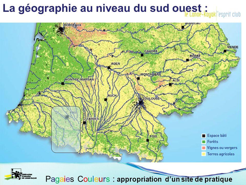 La géographie au niveau du sud ouest : Pagaies Couleurs : appropriation dun site de pratique