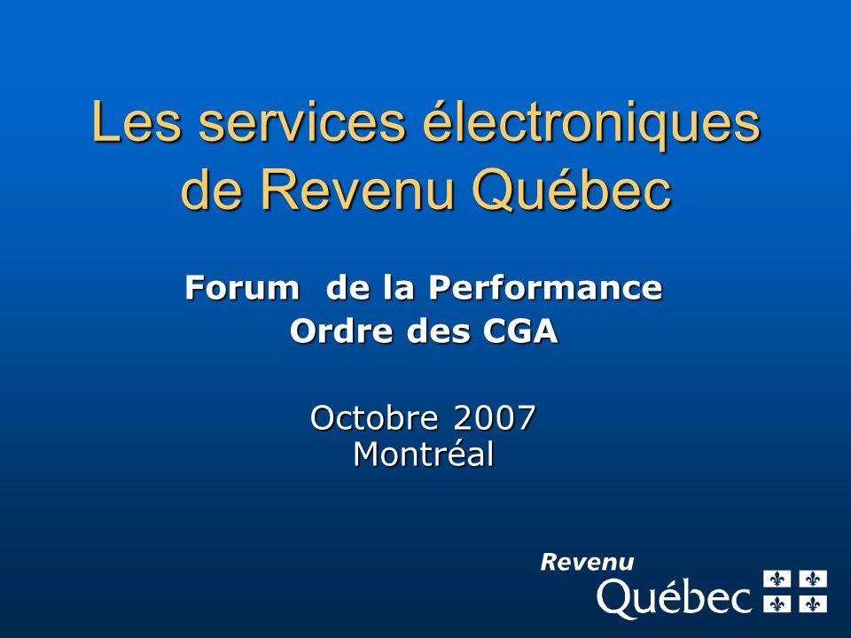 Les services électroniques de Revenu Québec Forum de la Performance Ordre des CGA Octobre 2007 Montréal