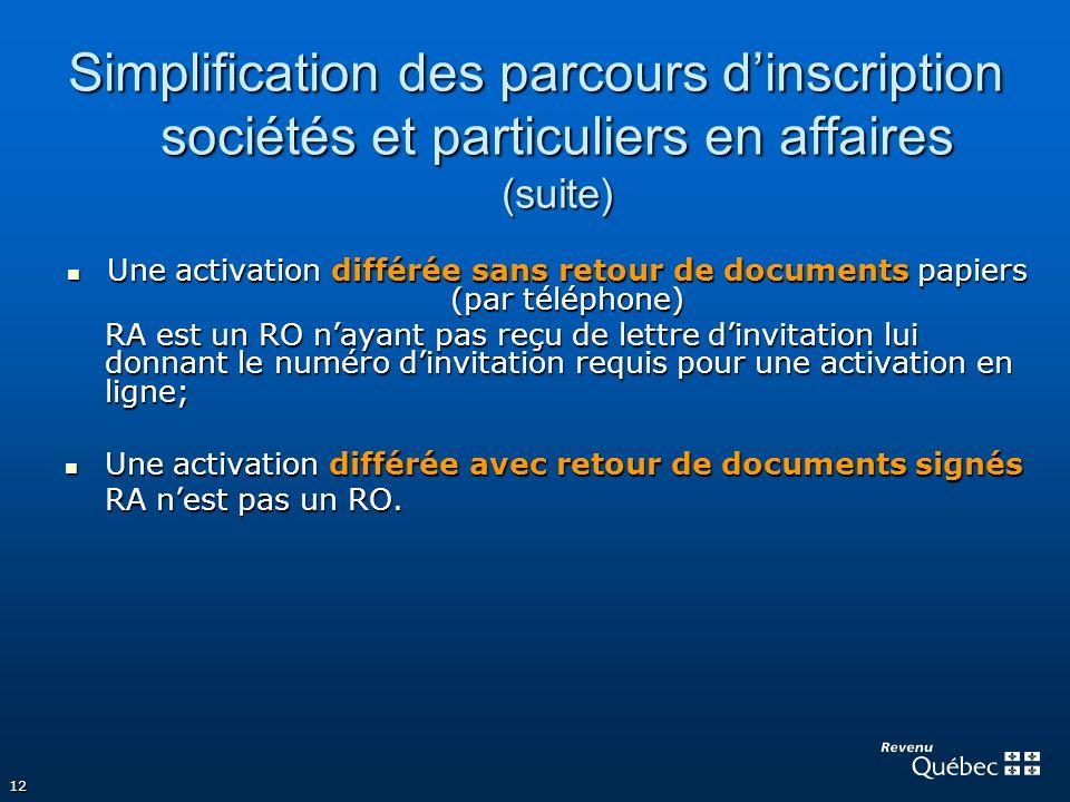 12 Simplification des parcours dinscription sociétés et particuliers en affaires (suite) Une activation différée sans retour de documents papiers (par