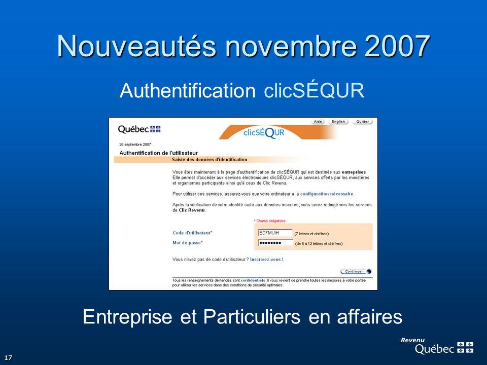 17 Nouveautés novembre 2007 Authentification clicSÉQUR Entreprise et Particuliers en affaires