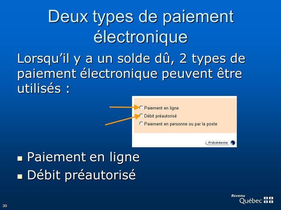 30 Deux types de paiement électronique Lorsquil y a un solde dû, 2 types de paiement électronique peuvent être utilisés : Paiement en ligne Paiement e