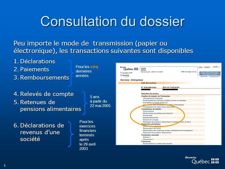 5 Consultation du dossier Peu importe le mode de transmission (papier ou électronique), les transactions suivantes sont disponibles 1.Déclarations 2.P