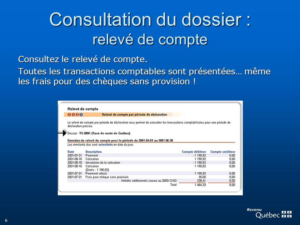 6 Consultation du dossier : relevé de compte Consultez le relevé de compte. Toutes les transactions comptables sont présentées… même les frais pour de