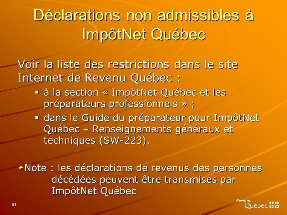 61 Déclarations non admissibles à ImpôtNet Québec Voir la liste des restrictions dans le site Internet de Revenu Québec : à la section « ImpôtNet Québ