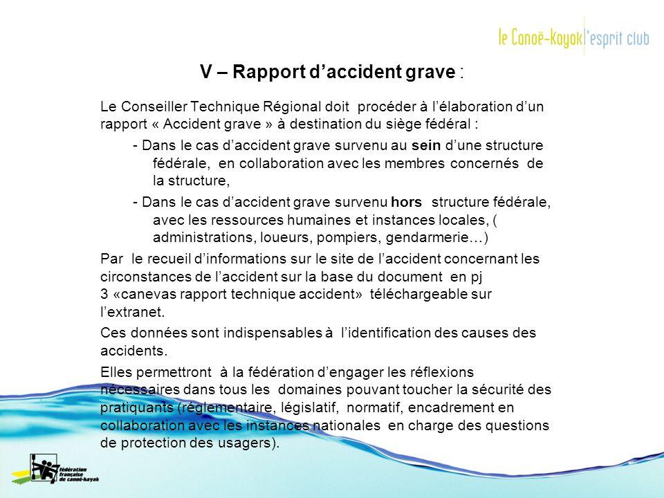 V – Rapport daccident grave : Le Conseiller Technique Régional doit procéder à lélaboration dun rapport « Accident grave » à destination du siège fédé