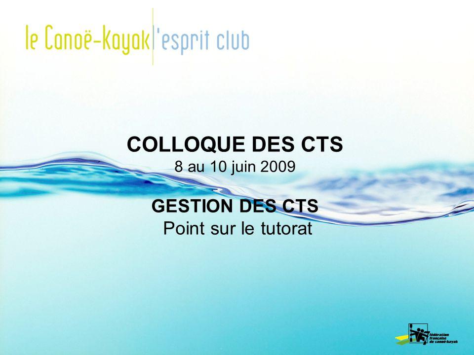 COLLOQUE DES CTS 8 au 10 juin 2009 GESTION DES CTS Point sur le tutorat