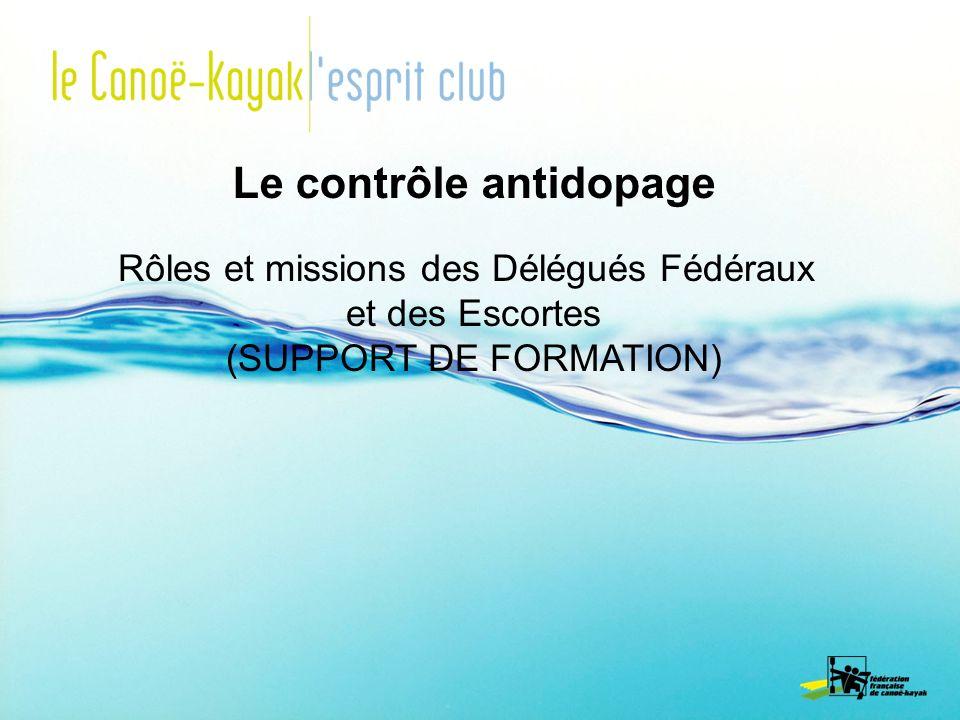 Le contrôle antidopage Rôles et missions des Délégués Fédéraux et des Escortes (SUPPORT DE FORMATION)