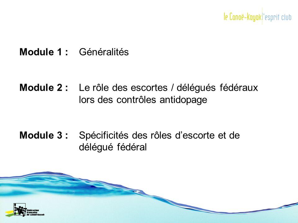Module 1 : Généralités Module 2 :Le rôle des escortes / délégués fédéraux lors des contrôles antidopage Module 3 : Spécificités des rôles descorte et