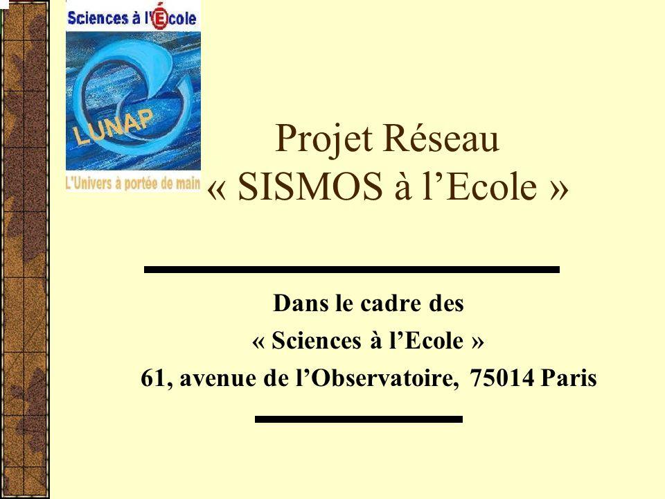 Projet Réseau « SISMOS à lEcole » Dans le cadre des « Sciences à lEcole » 61, avenue de lObservatoire, 75014 Paris