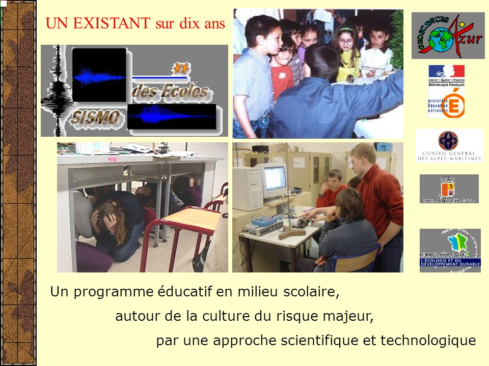 Un programme éducatif en milieu scolaire, autour de la culture du risque majeur, par une approche scientifique et technologique UN EXISTANT sur dix ans