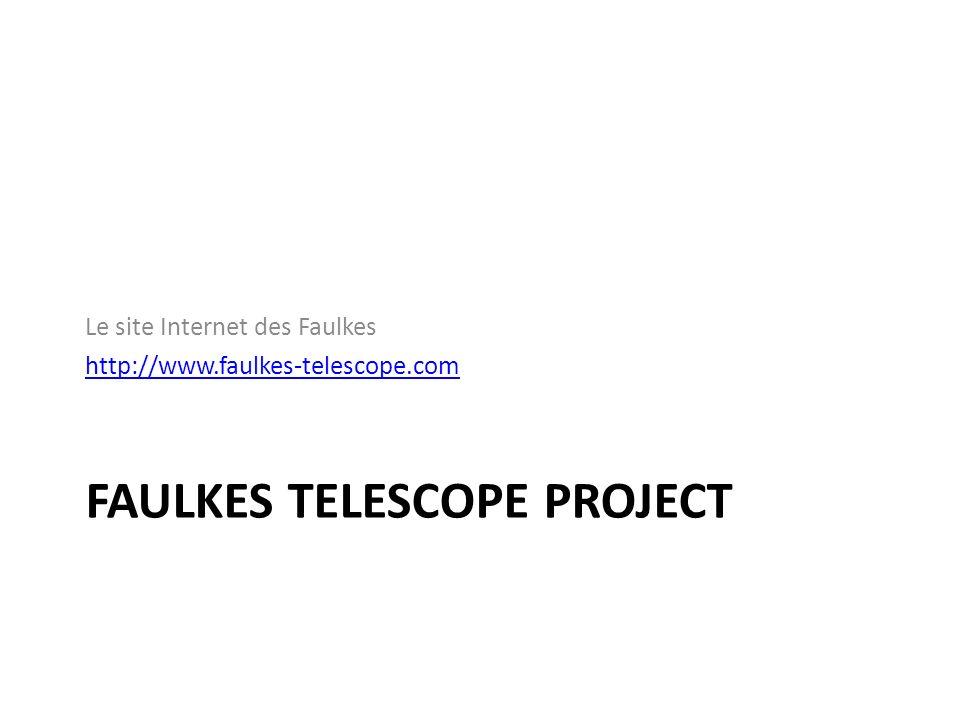 FAULKES TELESCOPE PROJECT Le site Internet des Faulkes http://www.faulkes-telescope.com