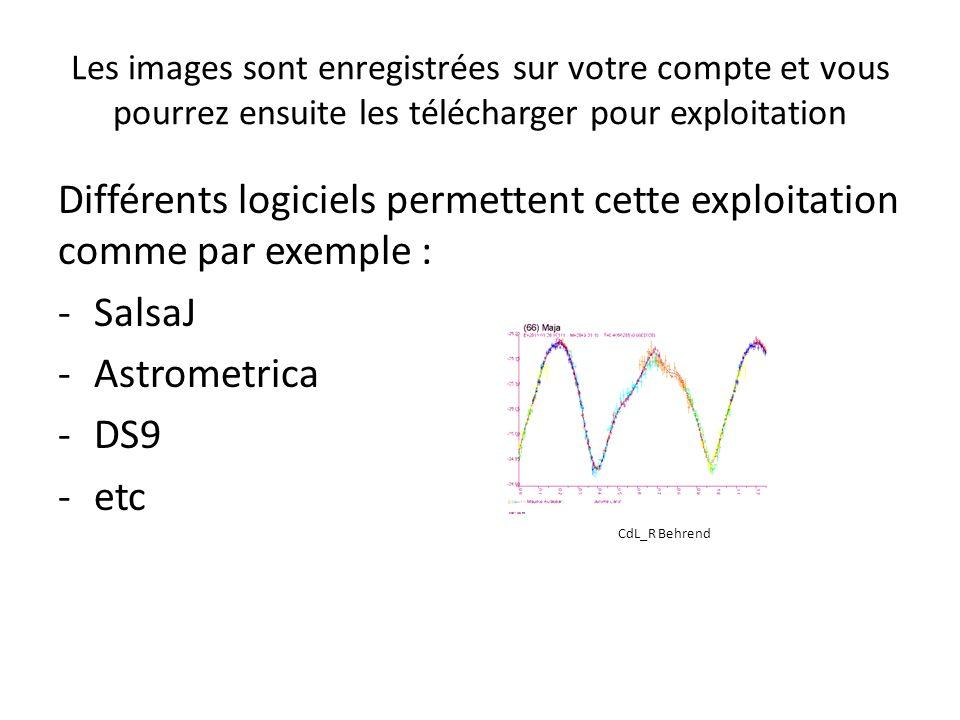 Les images sont enregistrées sur votre compte et vous pourrez ensuite les télécharger pour exploitation Différents logiciels permettent cette exploitation comme par exemple : -SalsaJ -Astrometrica -DS9 -etc CdL_R Behrend
