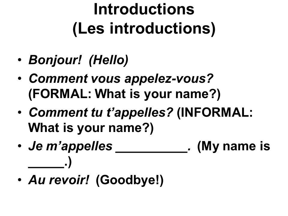 Introductions (Les introductions) Bonjour! (Hello) Comment vous appelez-vous? (FORMAL: What is your name?) Comment tu tappelles? (INFORMAL: What is yo