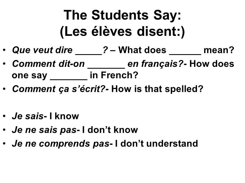 The Students Say: (Les élèves disent:) Que veut dire _____? – What does ______ mean? Comment dit-on _______ en français?- How does one say _______ in