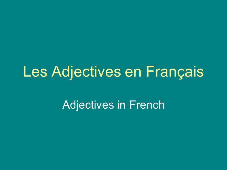 Adjective usage in French differs from English in several ways. 1.Placement 2.Gender 3.Quantity