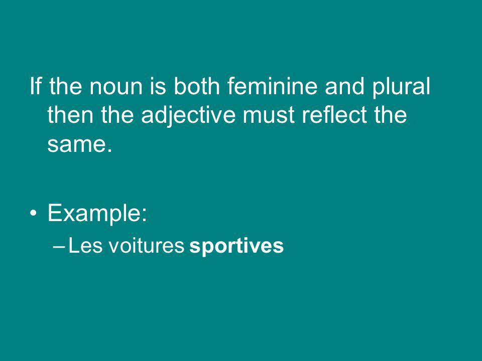 If the noun is both feminine and plural then the adjective must reflect the same. Example: –Les voitures sportives