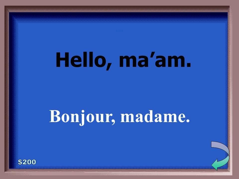 5-100 1 - 100 Hello, sir. Bonjour, monsieur.