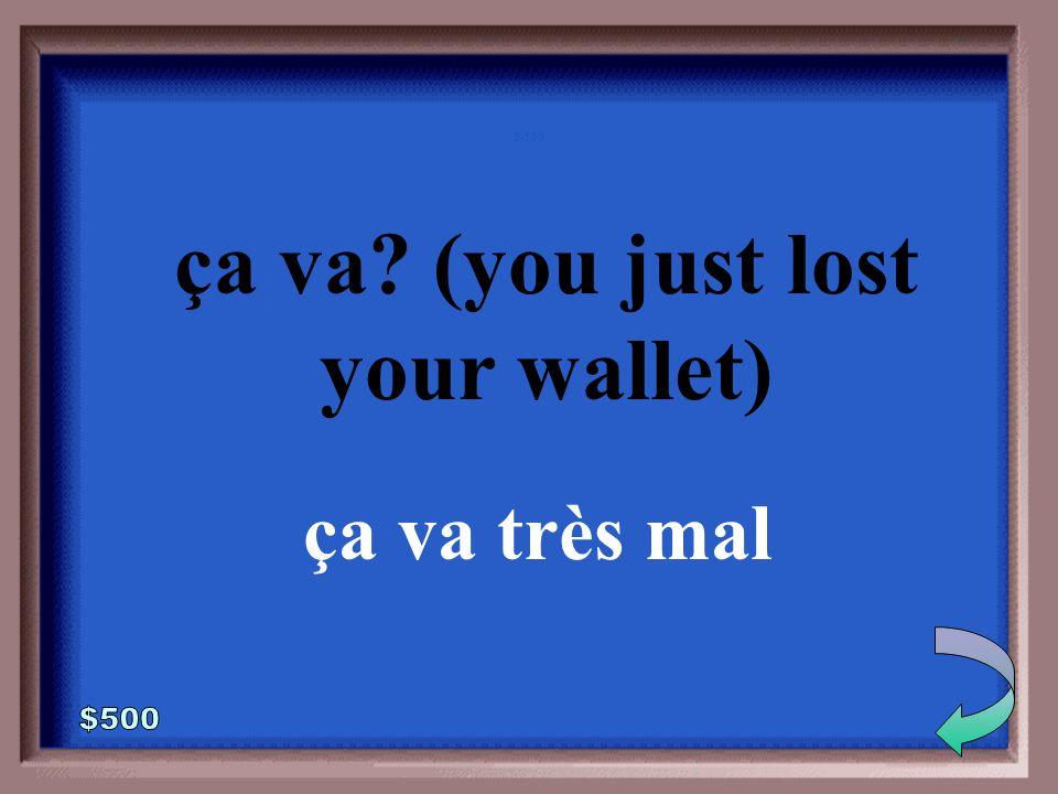 5-400 ça va (you just won the lottery) ça va très bien