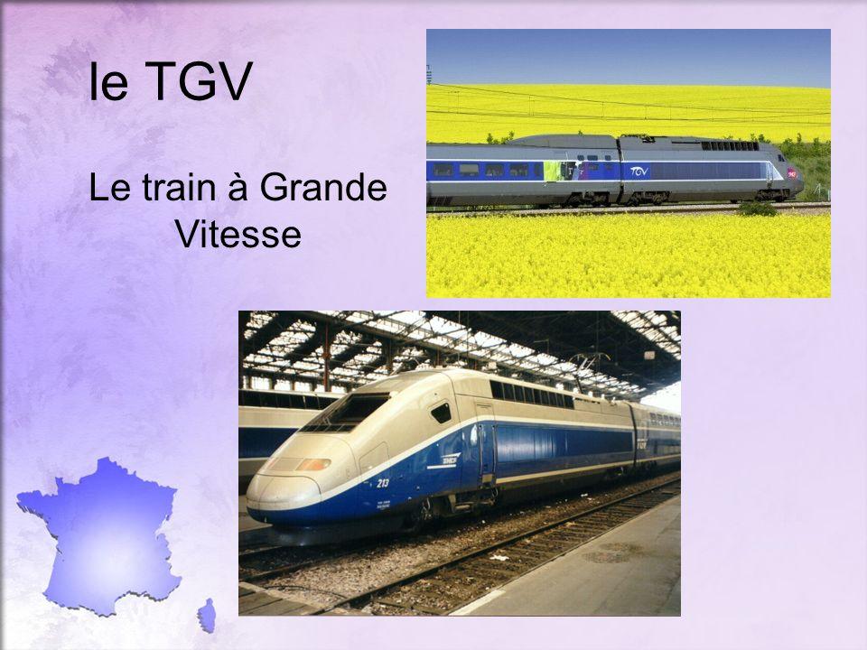 le TGV Le train à Grande Vitesse